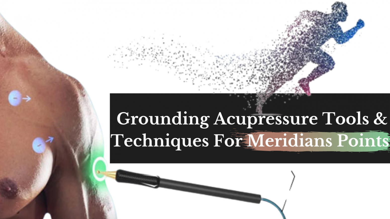 Grounding Acupressure Tools & Techniques For Meridians Points